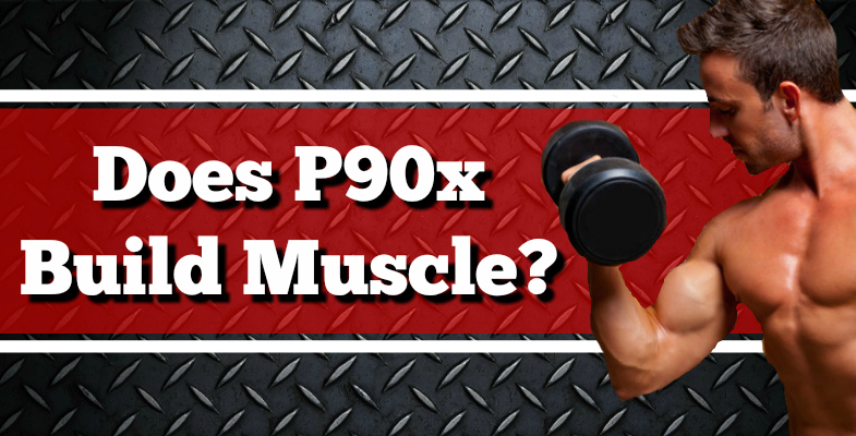 Does P90X Build Muscle?