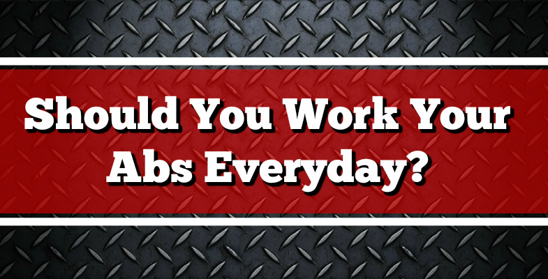 Should You Work Your Abs Everyday?