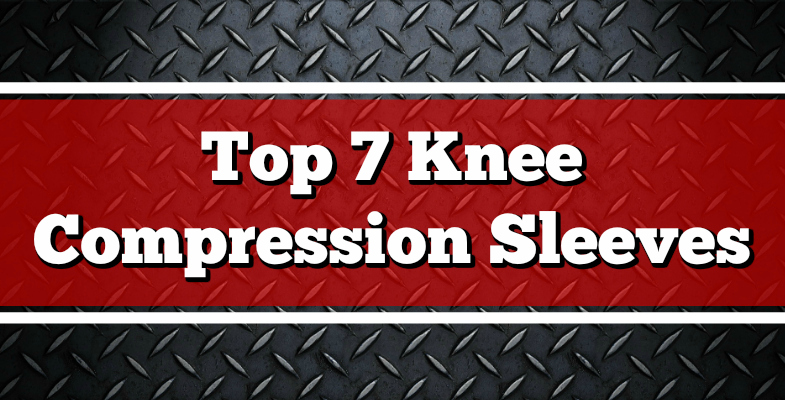 Top 7 Knee Compression Sleeves
